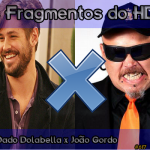 Nos Fragmentos do HD #11: Dado Dolabella x João Gordo
