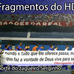 Nos Fragmentos do HD #17: a morte do zagueiro Serginho