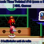 [Séries] Sonic Time Twisted #16 (com o Knuckles): O ludibriador está de volta | NNL Games