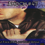 AMQCM #47: About Face (1984), por David Gilmour | Álbuns
