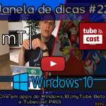Janela de dicas #22: YouTube Live em apps do Windows 10 (myTube Beta e Tubecast PRO)