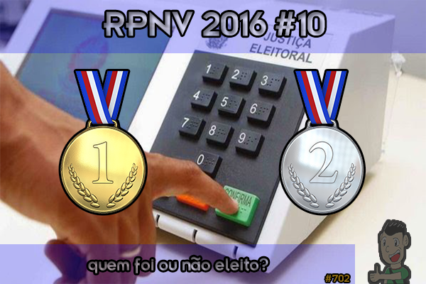 RPNV 2016 #10: quem foi ou não eleito?