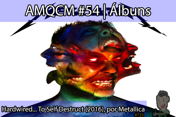 AMQCM #54: Hardwired… To Self Destruct (2016), por Metallica | Álbuns