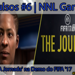 Avulsos #6: Modo 'A Jornada' na Demo do FIFA '17 | NNL Games