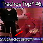 Trechos Top® #6: a estreia de Chapolin na TV