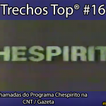 Trechos Top® #16: as chamadas do Programa Chespirito na CNT / Gazeta