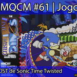 AMQCM #61: A OST de Sonic Time Twisted | Jogos
