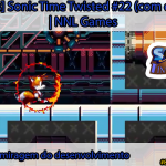 [Séries] Sonic Time Twisted #22 (com o Tails): A miragem do desenvolvimento | NNL Games