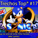 Trechos Top® #17: Bugs da série de Sonic Time Twisted [NNL Games]