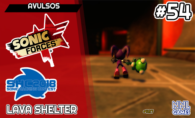 [SHC 2018] Lava Shelter – Sonic Forces Mods | Avulsos #54